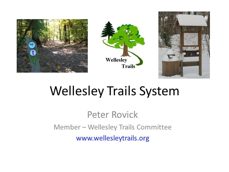 14 Trails Spanning > 25 miles http://www.wellesleyma.gov/Pages/WellesleyMA_Trails/trailmap.pdf http://www.wellesleyma.gov/Pages/WellesleyMA_Trails/gistrailmap.pdf