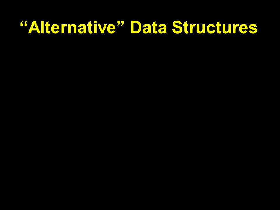 Alternative Data Structures