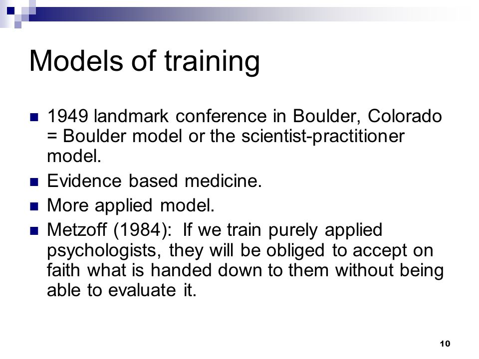 10 Models of training 1949 landmark conference in Boulder, Colorado = Boulder model or the scientist-practitioner model.