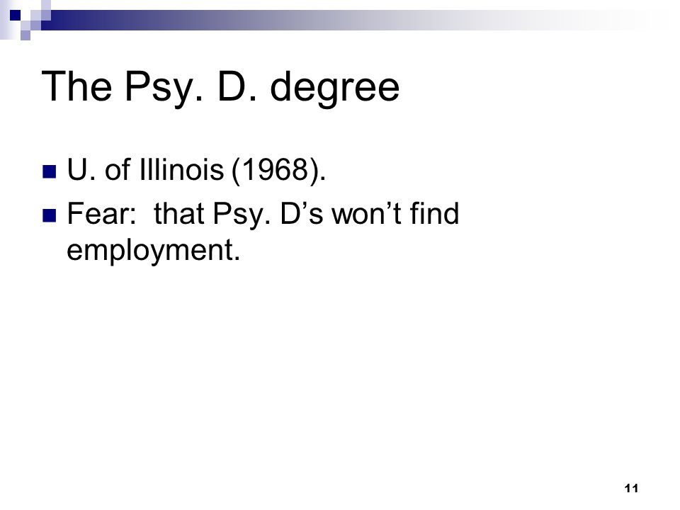 11 The Psy. D. degree U. of Illinois (1968). Fear: that Psy. D's won't find employment.