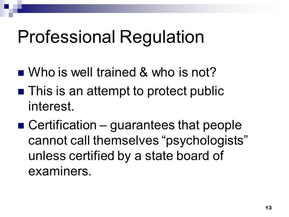 13 Professional Regulation Who is well trained & who is not.