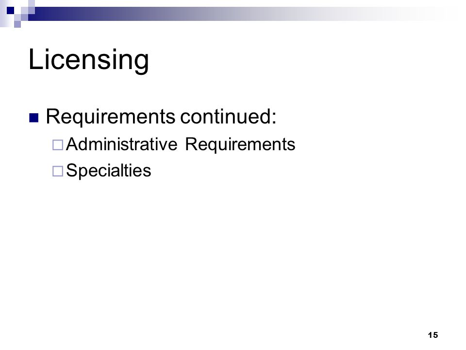 15 Licensing Requirements continued:  Administrative Requirements  Specialties