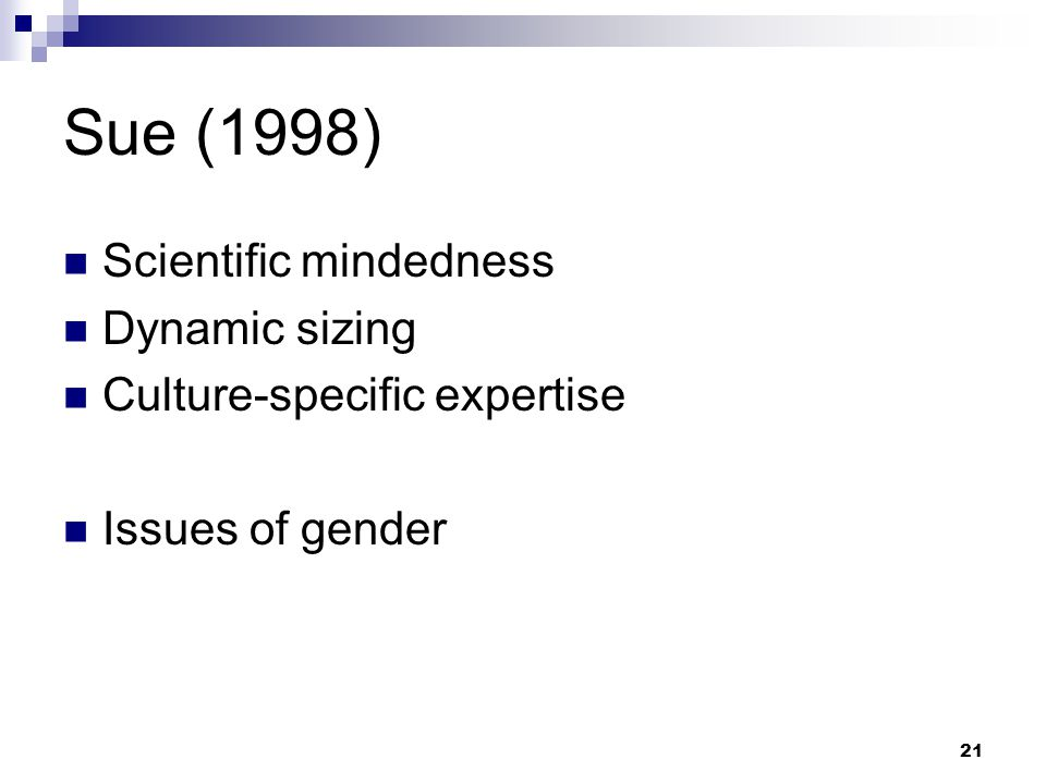 21 Sue (1998) Scientific mindedness Dynamic sizing Culture-specific expertise Issues of gender