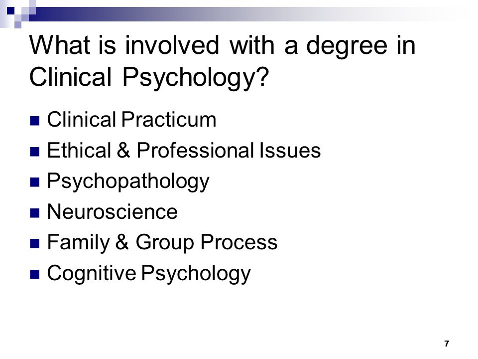 8 What is involved with a degree in Clinical Psychology.