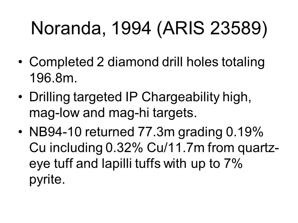 Noranda, 1994 (ARIS 23589) Completed 2 diamond drill holes totaling 196.8m.