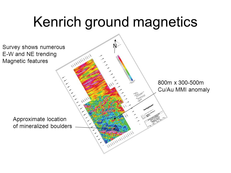 Kenrich ground magnetics Approximate location of mineralized boulders 800m x 300-500m Cu/Au MMI anomaly Survey shows numerous E-W and NE trending Magn
