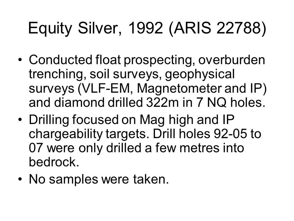 Equity Silver, 1992 (ARIS 22788) Conducted float prospecting, overburden trenching, soil surveys, geophysical surveys (VLF-EM, Magnetometer and IP) an