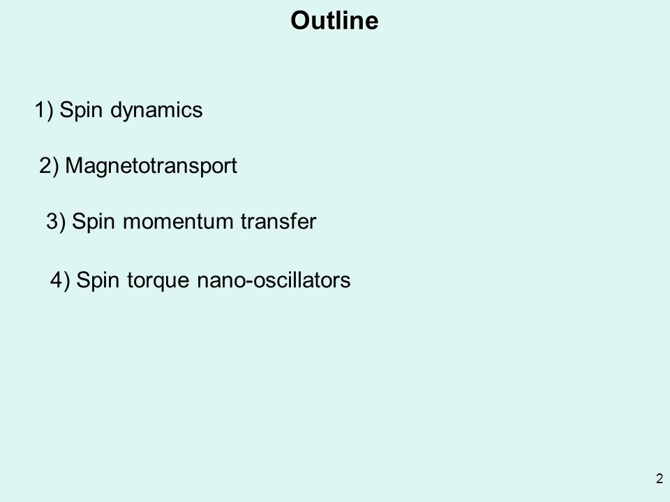 2Outline 1) Spin dynamics 2) Magnetotransport 3) Spin momentum transfer 4) Spin torque nano-oscillators