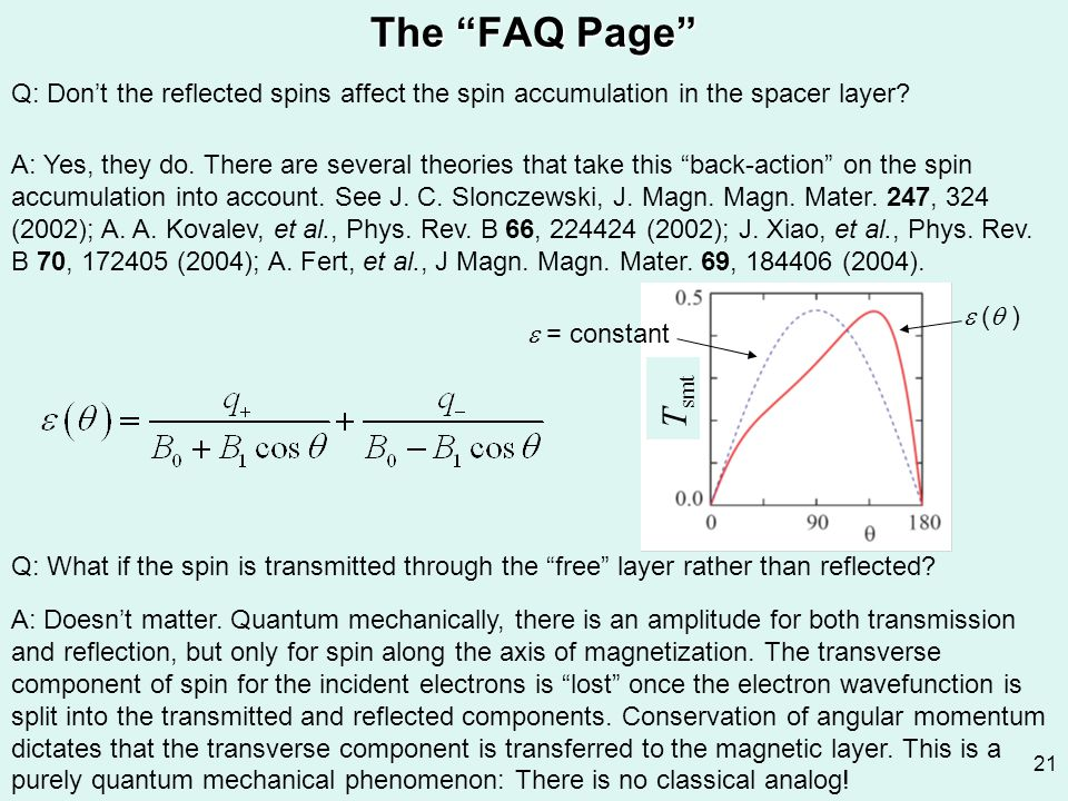 "21 The ""FAQ Page"" Q: What if the spin is transmitted through the ""free"" layer rather than reflected? A: Doesn't matter. Quantum mechanically, there is"