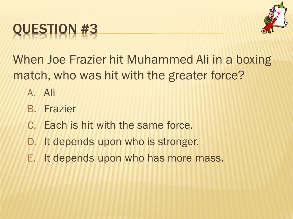 When Joe Frazier hit Muhammed Ali in a boxing match, who was hit with the greater force.