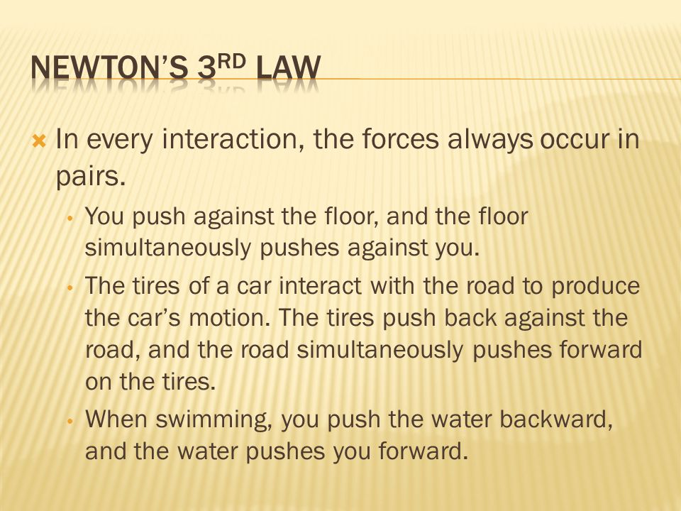  In every interaction, the forces always occur in pairs.