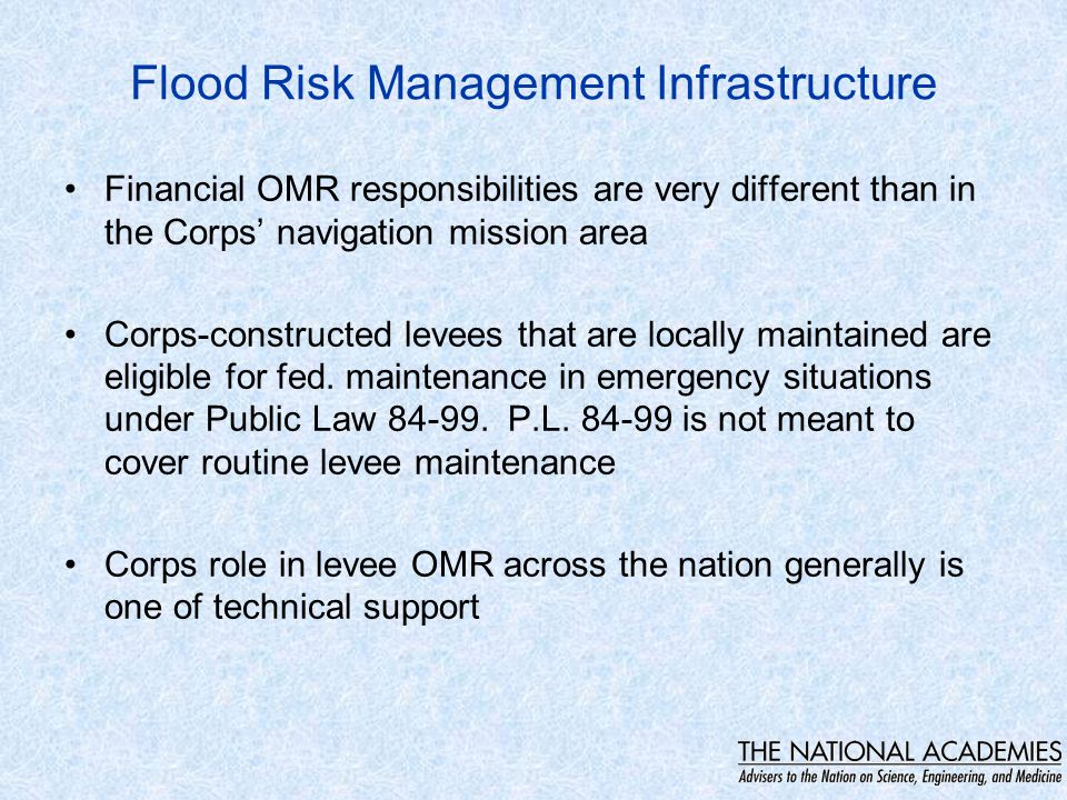 Flood Risk Management Infrastructure Financial OMR responsibilities are very different than in the Corps' navigation mission area Corps-constructed le