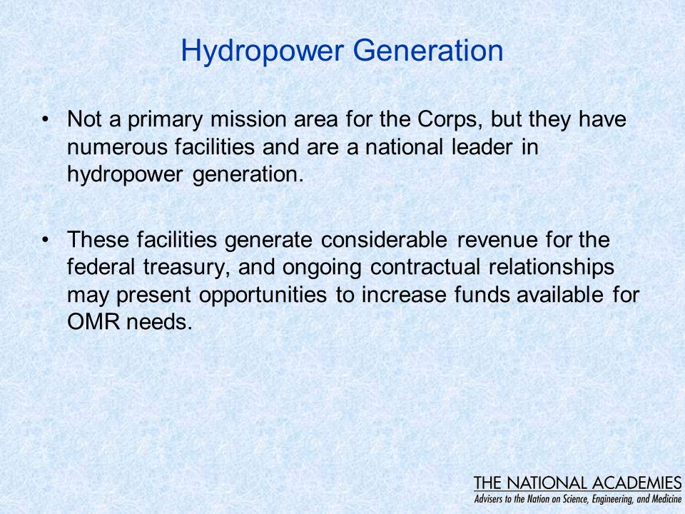 Hydropower Generation Not a primary mission area for the Corps, but they have numerous facilities and are a national leader in hydropower generation.