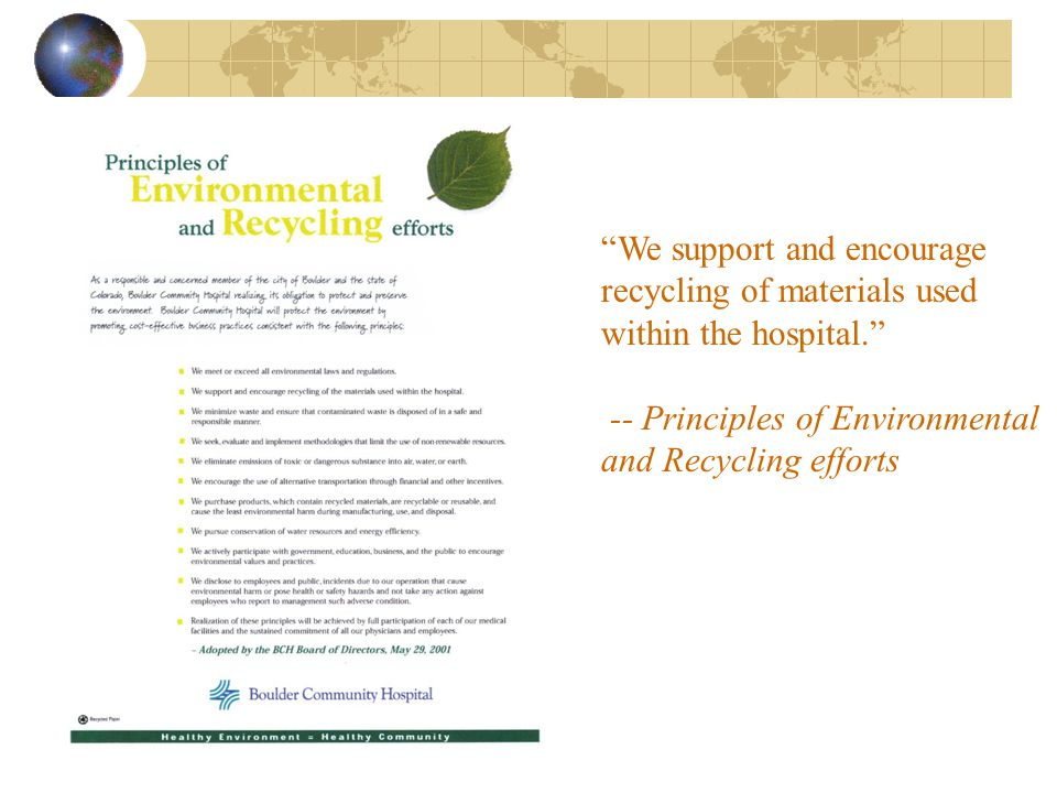We support and encourage recycling of materials used within the hospital. -- Principles of Environmental and Recycling efforts