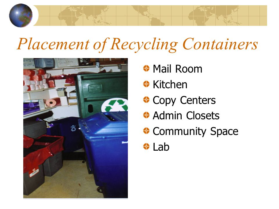 Placement of Recycling Containers Mail Room Kitchen Copy Centers Admin Closets Community Space Lab