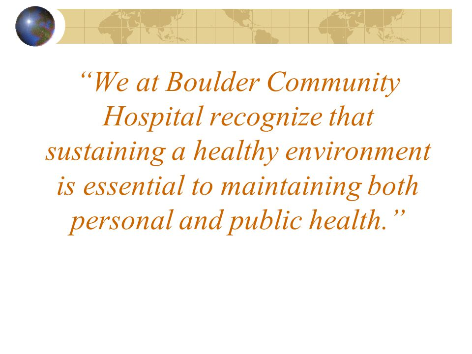 We at Boulder Community Hospital recognize that sustaining a healthy environment is essential to maintaining both personal and public health.