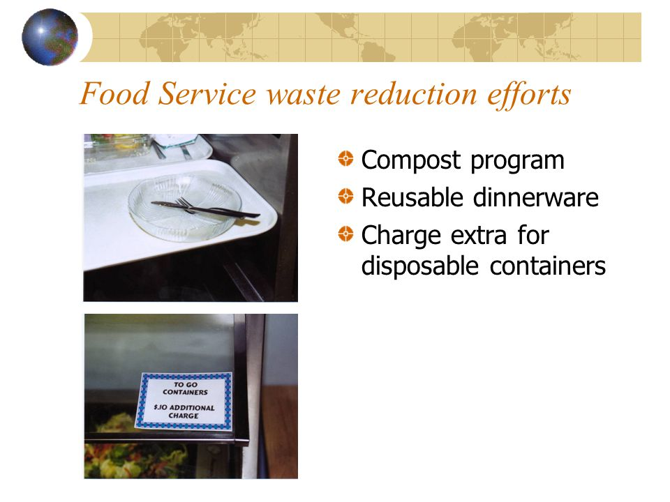 Food Service waste reduction efforts Compost program Reusable dinnerware Charge extra for disposable containers