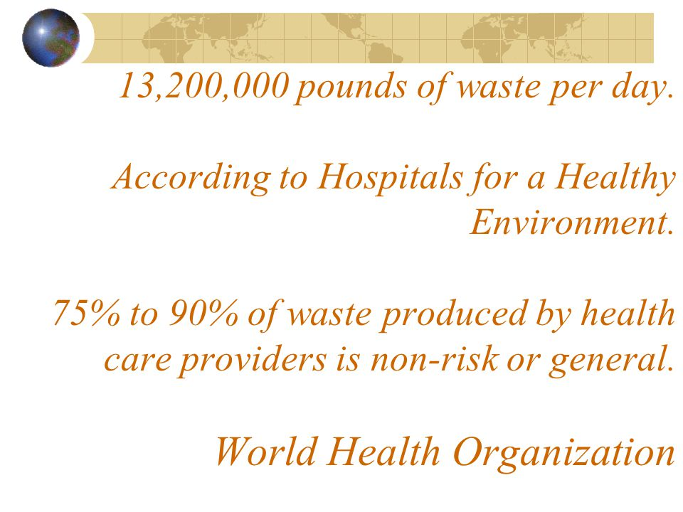 13,200,000 pounds of waste per day. According to Hospitals for a Healthy Environment.