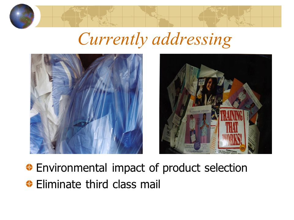 Currently addressing Environmental impact of product selection Eliminate third class mail