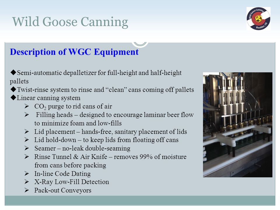 Wild Goose Canning Description of WGC Equipment  Semi-automatic depalletizer for full-height and half-height pallets  Twist-rinse system to rinse an