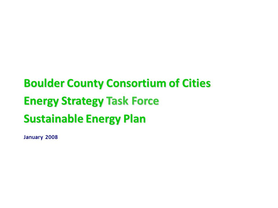 Boulder County Consortium of Cities Energy Strategy Task Force Sustainable Energy Plan January 2008