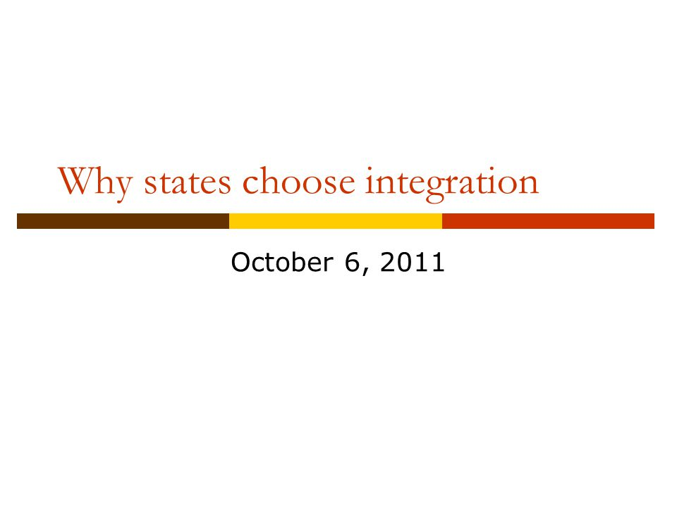 Why states choose integration October 6, 2011
