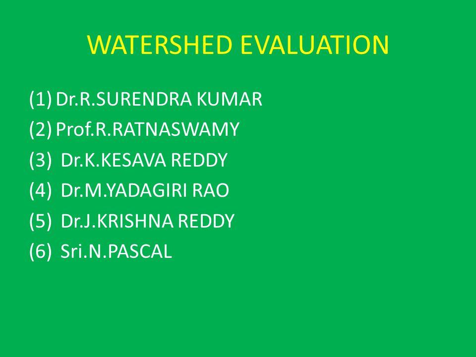 WATERSHED EVALUATION (1)Dr.R.SURENDRA KUMAR (2)Prof.R.RATNASWAMY (3) Dr.K.KESAVA REDDY (4) Dr.M.YADAGIRI RAO (5) Dr.J.KRISHNA REDDY (6) Sri.N.PASCAL