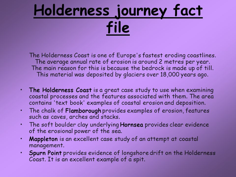 Holderness journey fact file The Holderness Coast is one of Europe s fastest eroding coastlines.