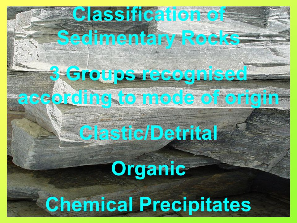 Clastic Sedimentary Rocks Clastic is derived from the Greek for 'broken' Clastic rocks represent the accumulation of weathered and eroded fragments of older, pre-existing rocks of all types