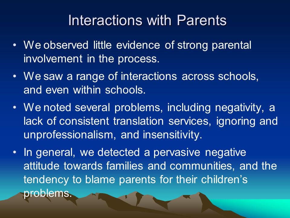 Interactions with Parents We observed little evidence of strong parental involvement in the process.
