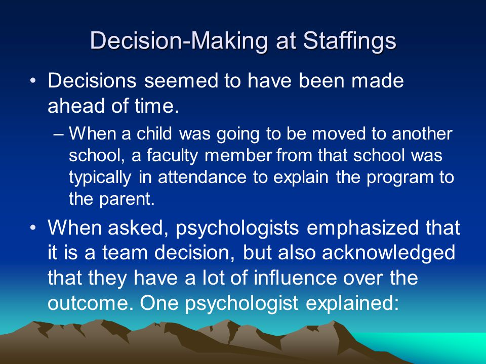Decision-Making at Staffings Decisions seemed to have been made ahead of time.