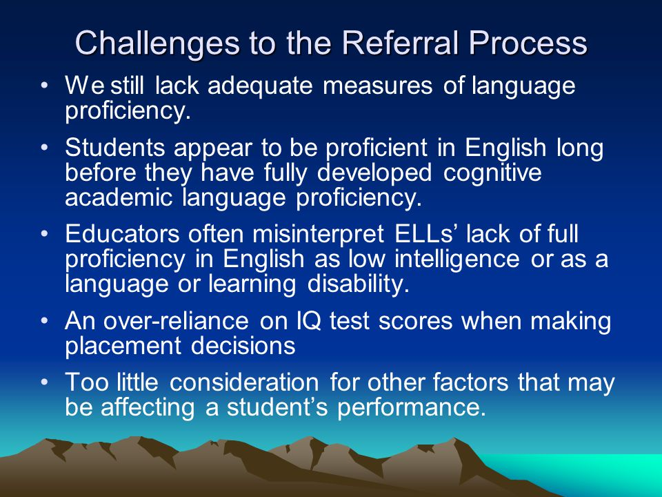 Challenges to the Referral Process We still lack adequate measures of language proficiency.