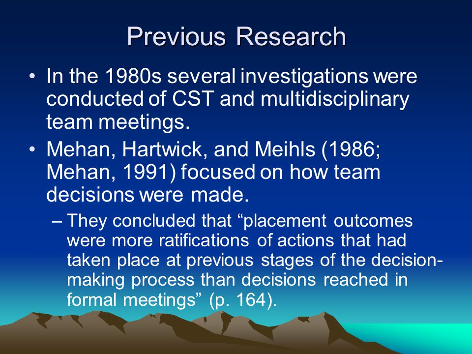 Previous Research In the 1980s several investigations were conducted of CST and multidisciplinary team meetings.