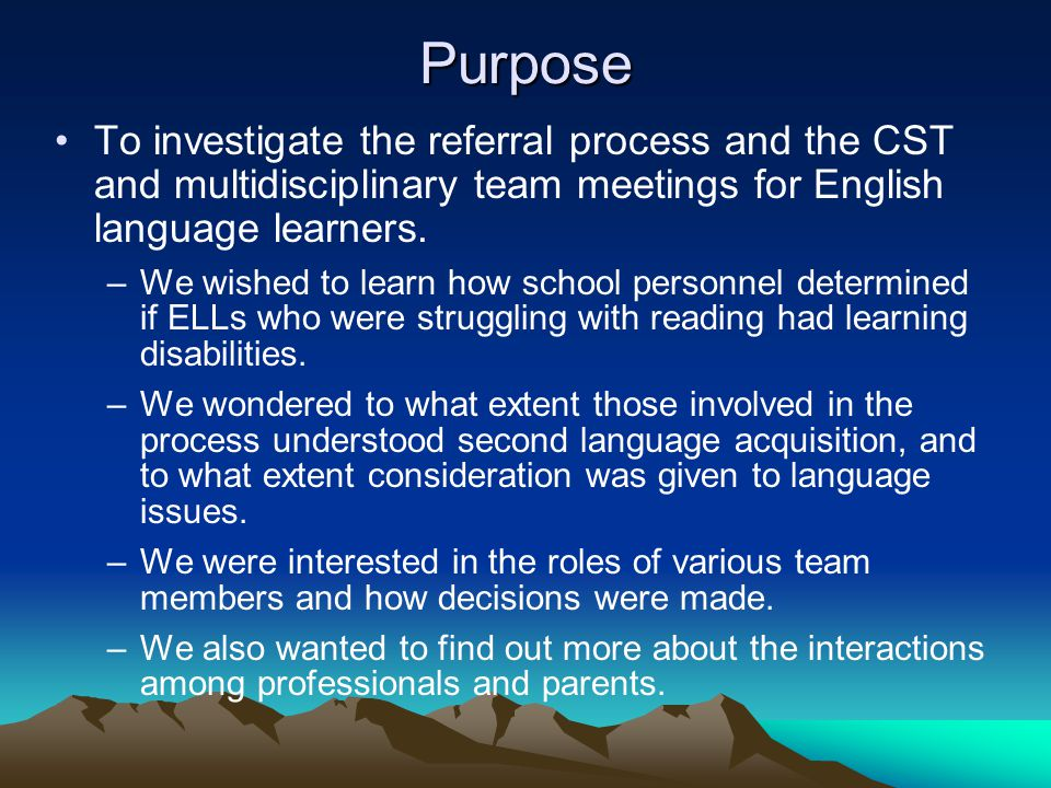 Purpose To investigate the referral process and the CST and multidisciplinary team meetings for English language learners.