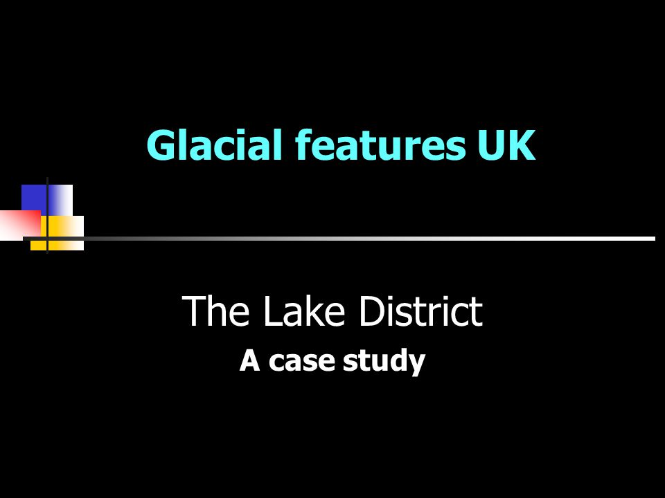 Glacial features UK The Lake District A case study