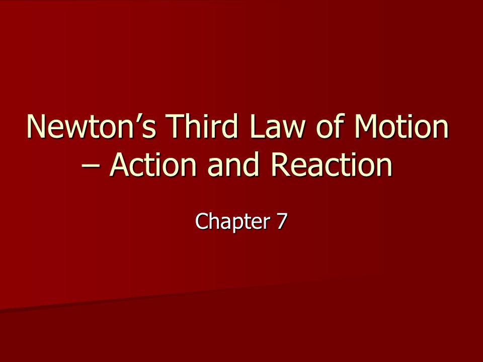 Newton's Third Law of Motion – Action and Reaction Chapter 7