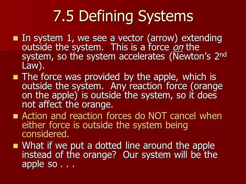 7.5 Defining Systems In system 1, we see a vector (arrow) extending outside the system.