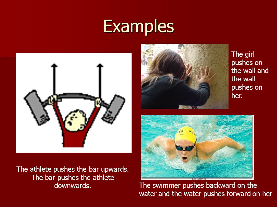 Examples The athlete pushes the bar upwards.The bar pushes the athlete downwards.