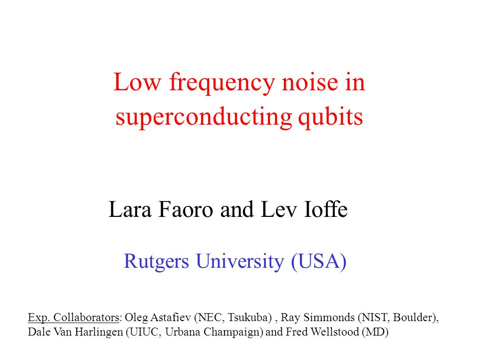 Outline Studies of decoherence in superconducting qubits (almost complete phenomenology of the noise) : low frequency noise (1/f noise in charge, critical currents, flux) high frequency noise ( f noise for charge qubits but...