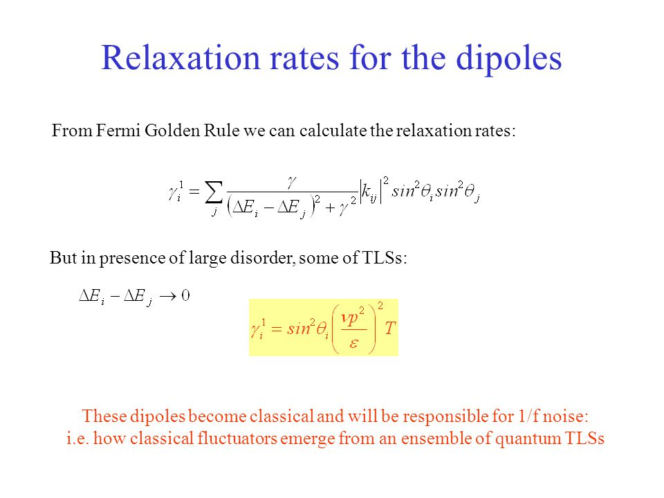Relaxation rates for the dipoles From Fermi Golden Rule we can calculate the relaxation rates: But in presence of large disorder, some of TLSs: These