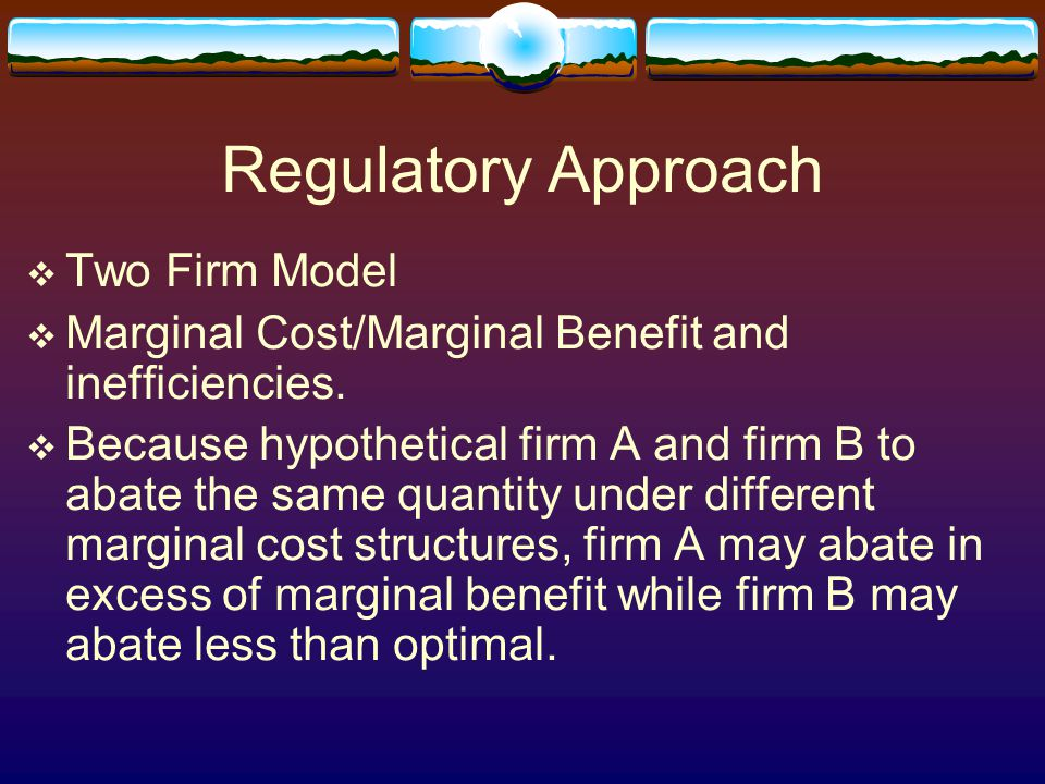 Regulatory Approach  Two Firm Model  Marginal Cost/Marginal Benefit and inefficiencies.