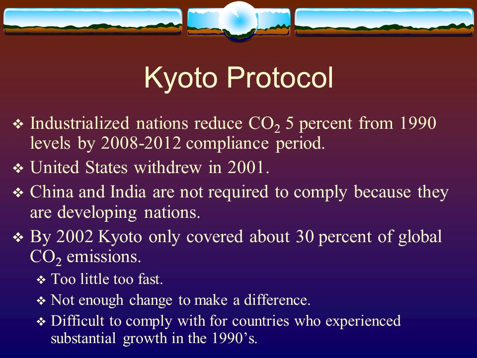 Kyoto Protocol  Industrialized nations reduce CO 2 5 percent from 1990 levels by 2008-2012 compliance period.