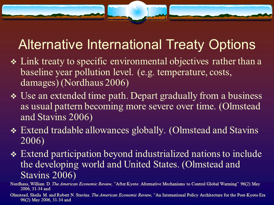 Alternative International Treaty Options  Link treaty to specific environmental objectives rather than a baseline year pollution level.