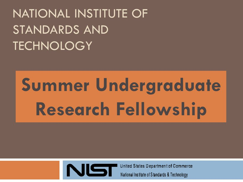 NATIONAL INSTITUTE OF STANDARDS AND TECHNOLOGY Summer Undergraduate Research Fellowship
