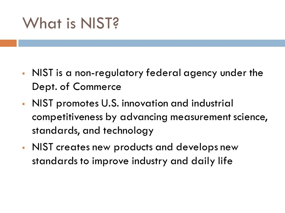 What is NIST.  NIST is a non-regulatory federal agency under the Dept.