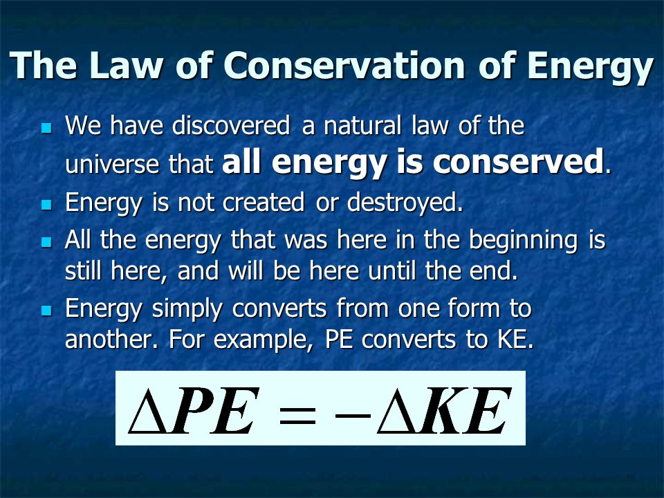 The Law of Conservation of Energy We have discovered a natural law of the universe that all energy is conserved. We have discovered a natural law of t