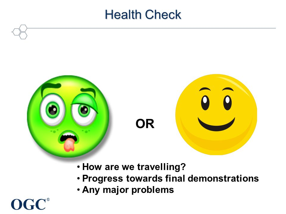 OGC ® Health Check OR How are we travelling.