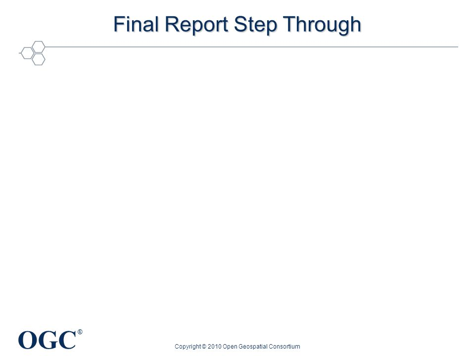 OGC ® Final Report Step Through Copyright © 2010 Open Geospatial Consortium