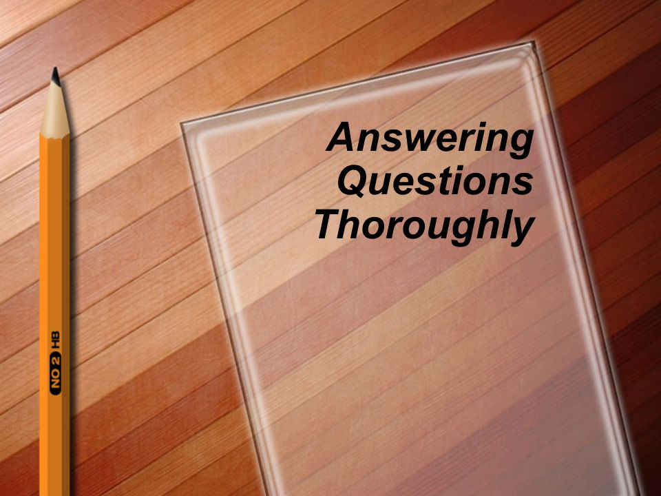 Answering Questions Thoroughly