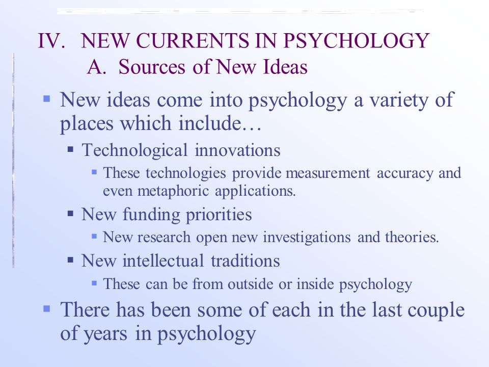 IV.NEW CURRENTS IN PSYCHOLOGY A.